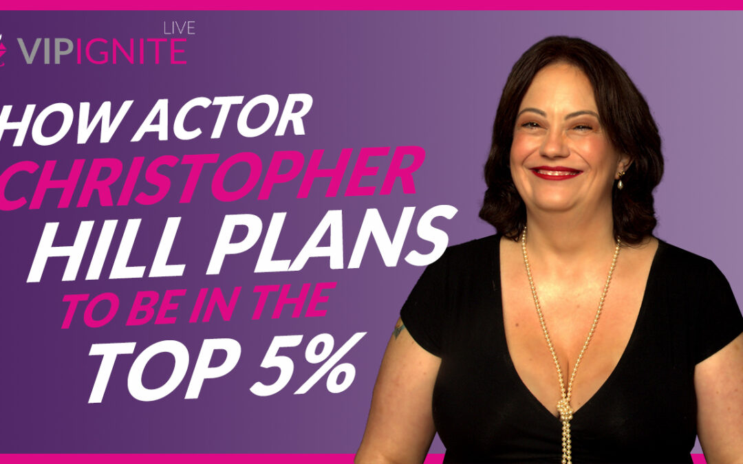 How Actor Christopher Hill Plans To Be In The Top 5%