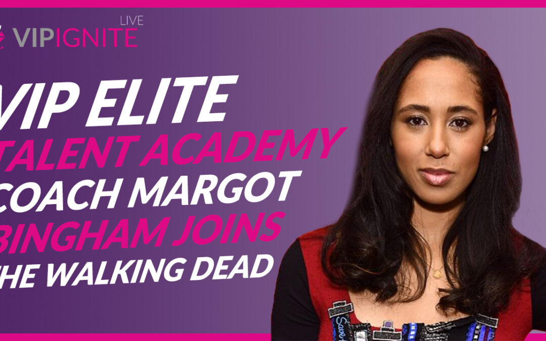 VIP Elite Talent Academy Coach Margot Bingham Joins The Walking Dead